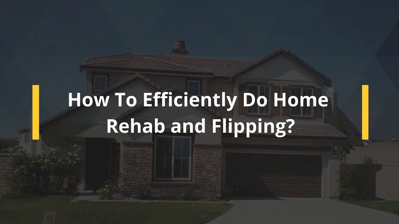 How To Efficiently Do Home Rehab and Flipping