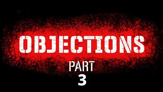 OBJECTIONS PART 3