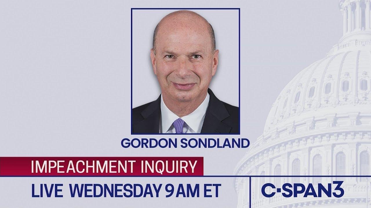 CSPAN LIVE: House Impeachment Inquiry Hearing - . Ambassador Gordon Sondland Testimony
