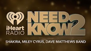 Shakira, Miley Cyrus, Dave Matthews Band   Need 2 Know