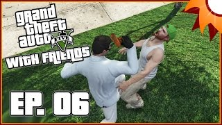Grand Theft Auto V with Friends - Episode 6 ...Where