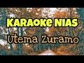Karaoke Nias-Utema Zuramo Nakhi  Karaoke Utema Zuramo Nakhi