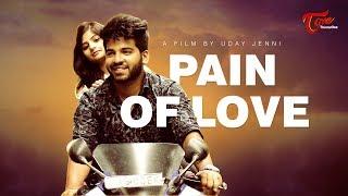 Pain Of Love | Latest Telugu Short Film 2018 | Directed by Udhay Jenni | TeluguOne