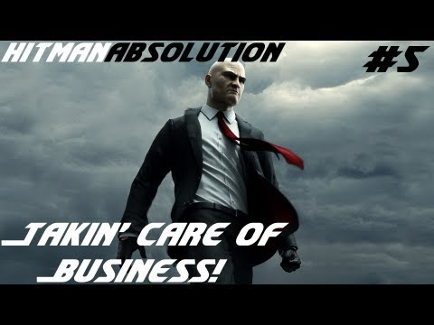 Hitman Absolution #5 - Takin' Care Of Business!