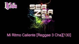 Mi Ritmo Caliente [Reggae 3 Cha][130] - Dj.SeaZaa