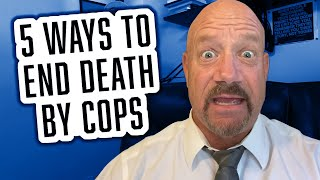 Police Reform - 5 WAYS TO END DEATH BY COPS | 91 |