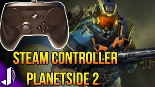 Planetside 2 ► Steam Controller versus Keyboard & Mouse