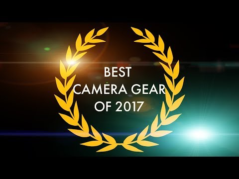 The BEST Camera Gear Of 2017