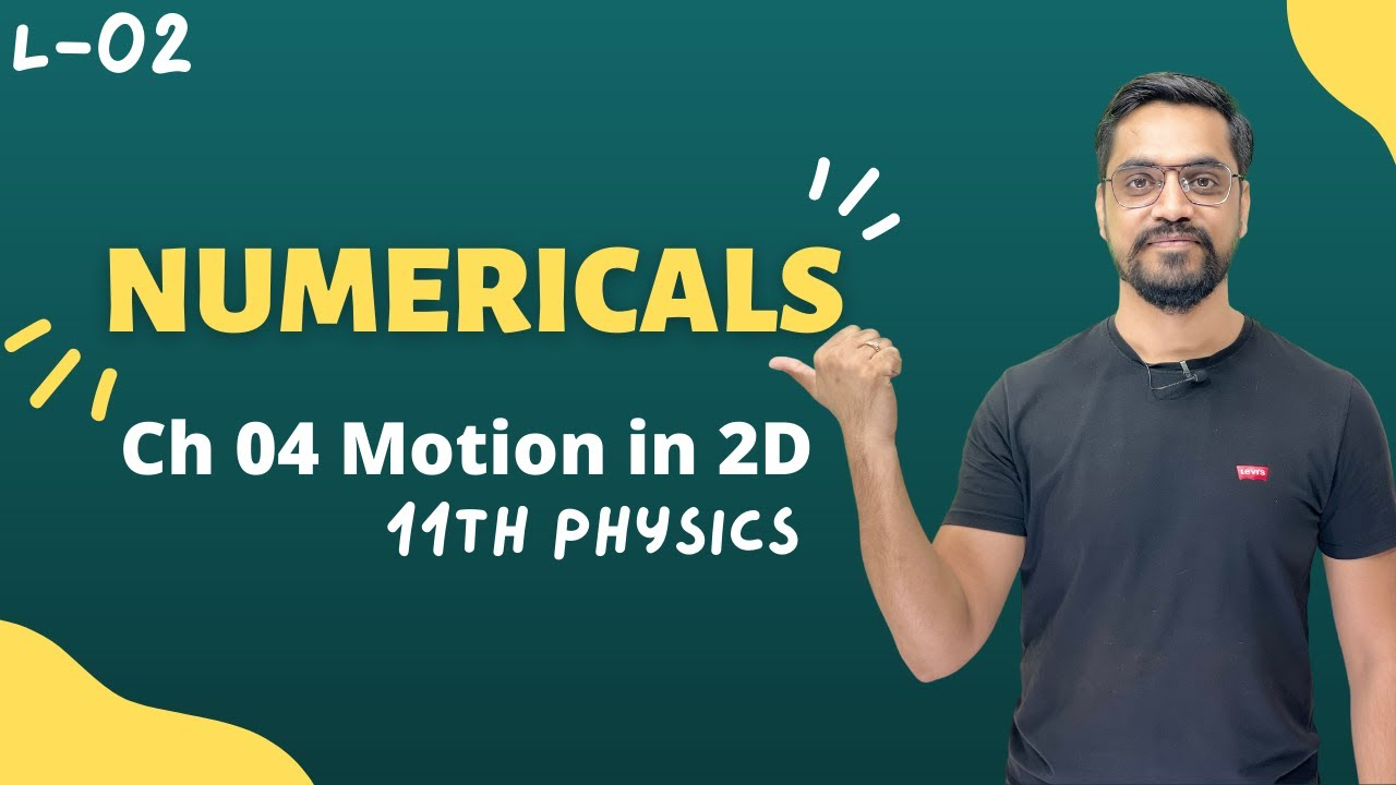 11th Physics - Chapter 04  Motion in 2-D  #02 -Motion in 2-Dimension Numericals