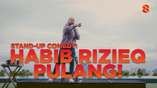STAND-UP COMEDY: HABIB RIZIEQ PULANG!