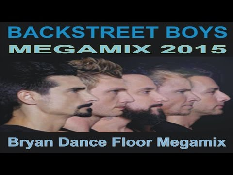 Backstreet Boys  Megamix 2015 Bryan Dance Floor Megamix