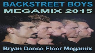 Backstreet Boys - Megamix 2015 (Bryan Dance Floor Megamix)