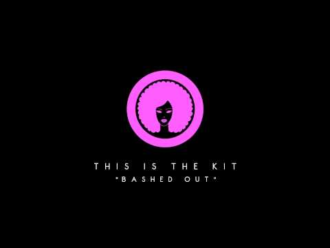 "This Is The Kit - ""Bashed Out"""