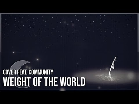 Weight of the World (Cover)【Milky feat. Community】NieR:Automata