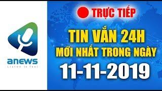 🔴 TIN TỨC 24H MỚI NHẤT HÔM NAY  |  ANEWS 11-11-2019 - BUỔI CHIỀU