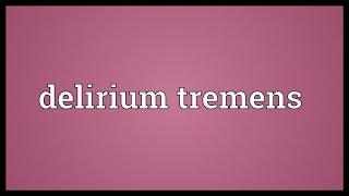 Delirium tremens Meaning