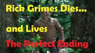 The Walking Dead Season 9 - Rick Grimes DIES and LIVES - Perfect Ending