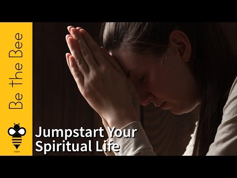 Be the Bee #103 | Five Ways to Jumpstart Your Spiritual Life
