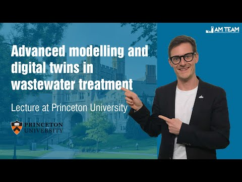 Advanced modelling and digital twins in wastewater treatment   Princeton University lecture