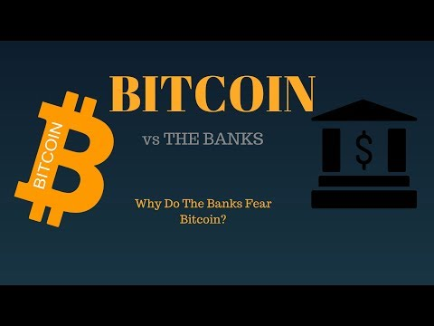 Bitcoin vs Banks - Why Do Banks Fear Bitcoin?
