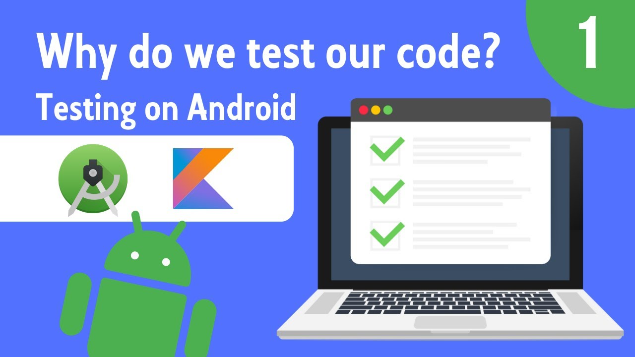 Why Do We Test Our Code? - Android Testing - Part 1