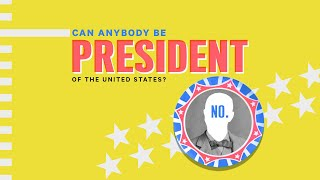 Can Anybody Be President of the United States?