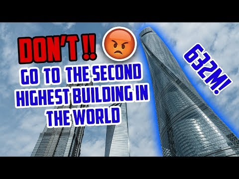 DON'T GO TO THE SECOND HIGHEST BUILDING IN THE WORLD ! (Shanghai Tower)