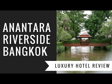 ANANTARA RIVERSIDE BANGKOK RESORT - LUXURY HOTEL REVIEW