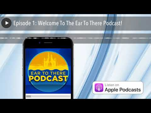 Episode 1: Welcome To The Ear To There Podcast!