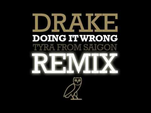 Drake - Doing It Wrong (Tyra From Saigon Remix)