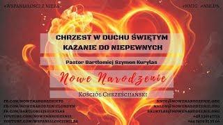 """""""Chrzest w Duchu Świętym - kazanie do niepewnych"""" pastor Bartłomiej Szymon Kurylas"""