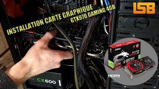 uNBOXING Carte graphique MSI GeForce GTX970 - 4GB - OC   Installation