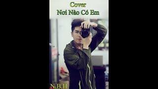 NBH:Cover Nơi Nào Có Em,Chúc Ae Buổi Tối Vui Vẻ