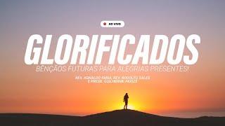 GLORIFICADOS! BENÇÃOS FUTURAS PARA ALEGRIAS PRESENTES | EBD
