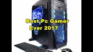 Best Pc Gamer Ever 2017