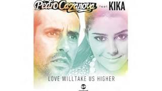 Pedro Cazanova Ft. Kika - Love Will Take Us Higher