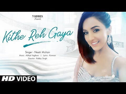 Kithe Reh Gaya Video | Neeti Mohan | Abhijit Vaghani| Kumaar | New Song 2019 | T-Series