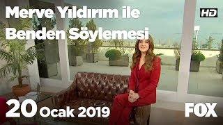 20 Ocak 2019 Merve Yıldırım ile Benden Söylemesi