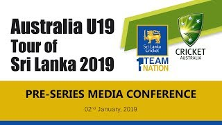 Pre-Series Media Conference - Sri Lanka vs Australia under 19 Cricket Series 2019
