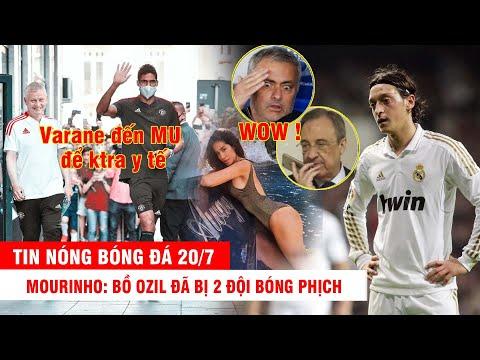 TIN NÓNG BÓNG ĐÁ 20/7 |Mourinho: bồ Ozil đã bị 2 đội bóng phịch – Xuất hiện ảnh Varane đến MU khám