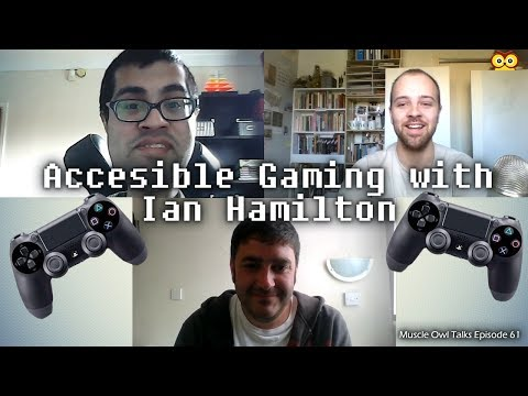 Muscle Owl Talks Ep61: Accessible Gaming with Ian Hamilton and Vivek Gohil
