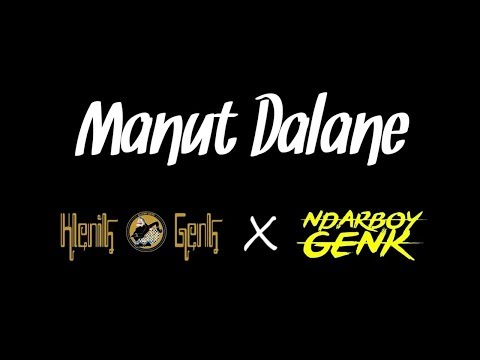 Manut Dalane(Lirik) - Klenik Genk X Ndarboy Genk