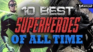 The 10 Best Superheroes Of All Time!