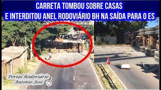 Carreta tomba e atinge casas em BH e interdita Anel Rodoviário na saída para o ES