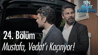 Mustafa, Vedat'ı kaçırıyor! - Sen Anlat Karadeniz 24. Bölüm