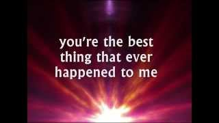 YOU'RE THE BEST THING THAT EVER HAPPENED TO ME - (Lyrics)