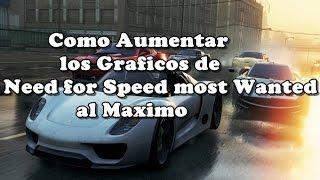 Como Aumentar los Graficos de Need For Speed Most Wanted al Maximo+ Texturas Ultra HD