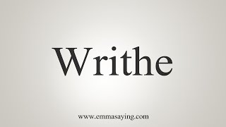 How To Say Writhe