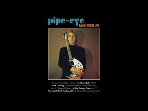 Laugh About Life - Pipe-Eye (Full Album)