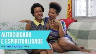 Baixar ESPIRITUALIDADE E AUTOCUIDADO com Fabíola Oliveira (parte I) - EP.2 #YoutubeBlack | Nathália Braga